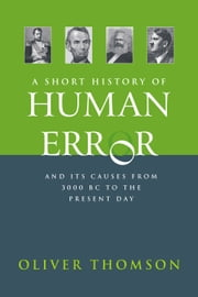 A Short History of Human Error - from 3,000 BC to the present day ebook by Oliver Thomson
