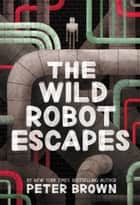 The Wild Robot Escapes ebook by Peter Brown