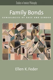Family Bonds: Genealogies of Race and Gender ebook by Ellen K. Feder