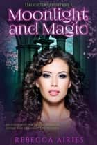 Moonlight and Magic ebook by Rebecca Airies