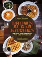 Brown Sugar Kitchen - New-Style, Down-Home Recipes from Sweet West Oakland ebook by Tanya Holland, Jan Newberry, Jody Horton,...