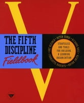 The Fifth Discipline Fieldbook - Strategies and Tools for Building a Learning Organization ebook by Peter M. Senge
