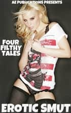 Erotic Smut: Four Filthy Tales ebook by AE Publications
