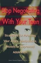 Stop Negotiating with Your Teen ebook by Janet Sasson Edgette