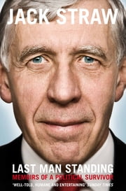 Last Man Standing - Memoirs of a Political Survivor ebook by Jack Straw