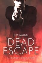 Dead Escape ebook by Tim Moon