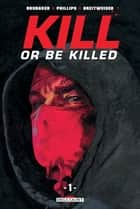Kill or Be Killed T01 eBook by Ed Brubaker, Sean Phillips