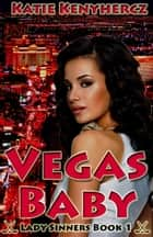Vegas Baby - Lady Sinners Series, #1 ebook by Katie Kenyhercz