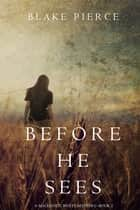 Before He Sees (A Mackenzie White Mystery—Book 2) ebook by Blake Pierce
