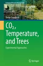 CO2, Temperature, and Trees - Experimental Approaches ebook by Dieter Overdieck
