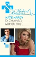 Dr Cinderella's Midnight Fling (Mills & Boon Medical) ebook by Kate Hardy