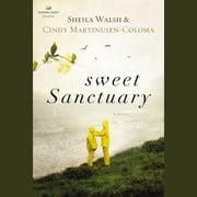 Sweet Sanctuary audiobook by Sheila Walsh, Cindy Martinusen Coloma