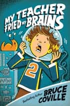 My Teacher Fried My Brains ebook by Bruce Coville