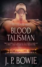 Blood Talisman ebook by J.P. Bowie