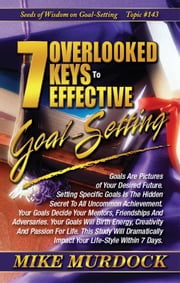 7 Overlooked Keys To Effective Goal-Setting (SOW on Goal-Setting) ebook by Mike Murdock