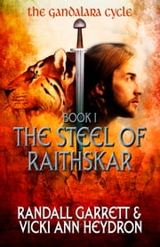 The Steel of Raithskar - The Gandalara Cycle: Book 1 ebook by Randall Garrett,Vicki Ann Heydron