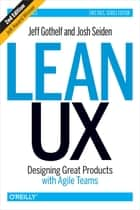 Lean UX - Designing Great Products with Agile Teams ebook by Jeff Gothelf, Josh Seiden