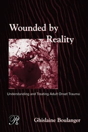 Wounded By Reality - Understanding and Treating Adult Onset Trauma ebook by Ghislaine Boulanger