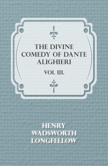 The Divine Comedy of Dante Alighieri - Vol III. ebook by Henry Wadsworth Longfellow