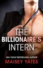 The Billionaire's Intern (Mills & Boon M&B) (The Forbidden Series, Book 1) ebook by Maisey Yates