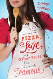 Pizza, Love, and Other Stuff That Made Me Famous ebook by Kathryn Williams