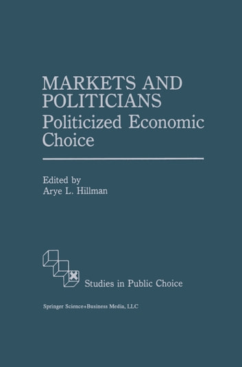 Markets and Politicians - Politicized economic choice ebook by