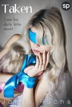 Taken - I Am His Dirty Little Secret ebook by Jamie Fuchs