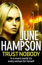 Trust Nobody - A gripping, twisty thriller from the queen of gritty crime fiction ebook by June Hampson