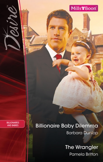 Billionaire Baby Dilemma/The Wrangler 電子書 by Pamela Britton,Barbara Dunlop