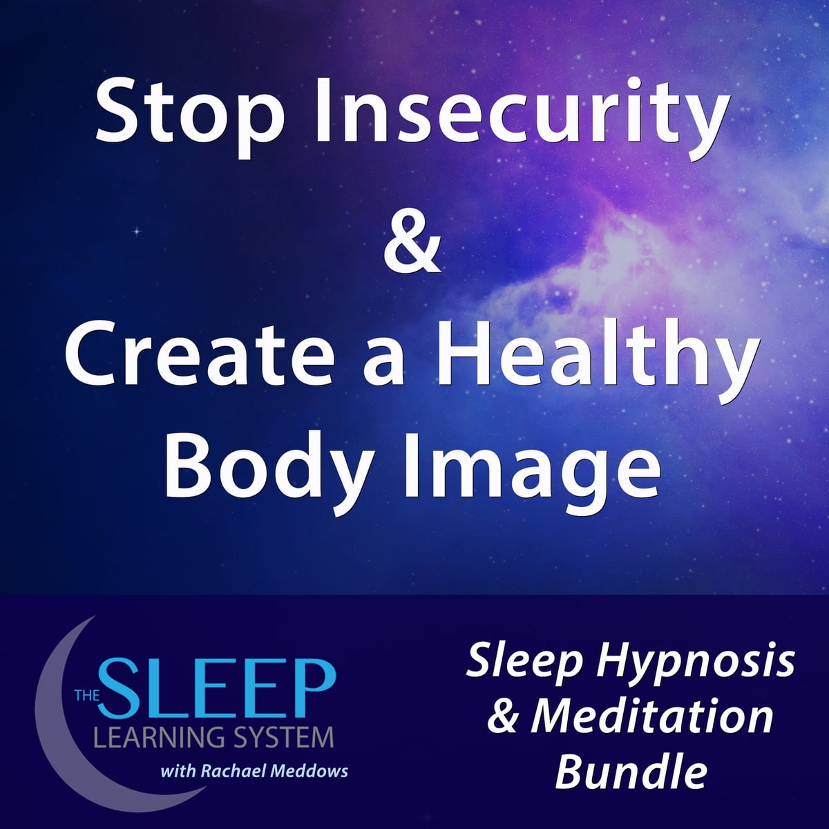 Stop Insecurity & Create a Healthy Body Image - Sleep Learning System  Bundle with Rachael Meddows (Sleep Hypnosis & Meditation) audiobook by Joel