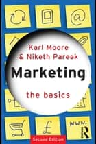 Marketing: The Basics ebook by Karl Moore, Niketh Pareek