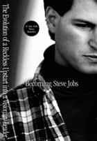 Becoming Steve Jobs - The Evolution of a Reckless Upstart into a Visionary Leader ebook by Brent Schlender, Rick Tetzeli, Marc Andreessen