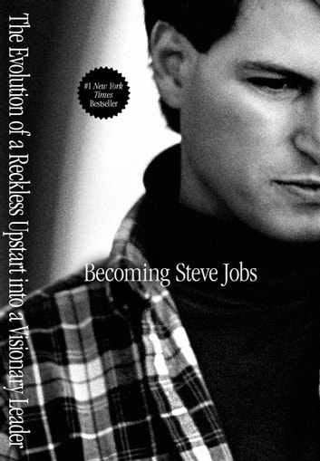 Becoming Steve Jobs - The Evolution of a Reckless Upstart into a Visionary Leader ebook by Brent Schlender,Rick Tetzeli