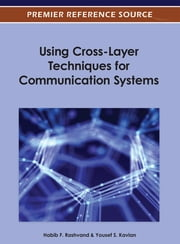 Using Cross-Layer Techniques for Communication Systems ebook by Yousef S. Kavian,Habib F. Rashvand
