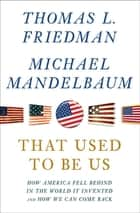 That Used to Be Us - How America Fell Behind in the World It Invented and How We Can Come Back ebook by Thomas L. Friedman, Michael Mandelbaum