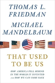That Used to Be Us - How America Fell Behind in the World It Invented and How We Can Come Back ebook by Thomas L. Friedman,Michael Mandelbaum