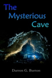 The Mysterious Cave ebook by Darren G. Burton