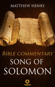 Song of Solomon - Complete Bible Commentary Verse by Verse ebook by Matthew Henry