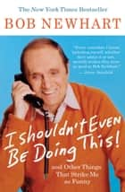 I Shouldn't Even Be Doing This! ebook by Bob Newhart