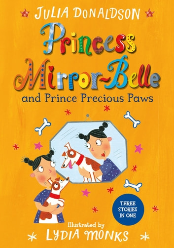 Princess Mirror-Belle and Prince Precious Paws ebook by Julia Donaldson