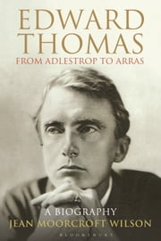 Edward Thomas: from Adlestrop to Arras - A Biography ebook by Dr Jean Moorcroft Wilson