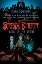 Scream Street: Blood of the Witch ebook by Tommy Donbavand