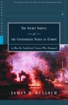 The Secret Service of the Confederate States in Europe ebook by James D. Bulloch,Philip Van Doren Stern