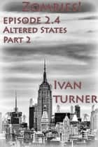 Zombies! Episode 2.4 Altered States Part 2 ebook by Ivan Turner
