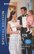 A Home for Nobody's Princess - A Single Dad Romance ebook by Leanne Banks