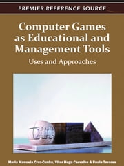 Computer Games as Educational and Management Tools - Uses and Approaches ebook by Maria Manuela Cruz-Cunha, Vitor Hugo Varvalho, Paula Tavares