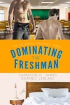 Dominating the Freshman ebook by Dominic Leblanc, Cameron D. James