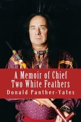 A Memoir of Chief Two White Feathers ebook by Donald Panther-Yates