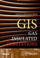 Gas Insulated Substations ebook by Hermann J. Koch