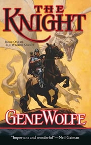 The Knight - Book One of The Wizard Knight ebook by Gene Wolfe